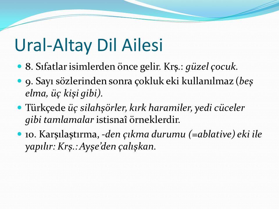 Ural-Altay Dil Ailesi 8. Sıfatlar isimlerden önce gelir. Krş.: güzel çocuk. 9. Sayı sözlerinden sonra çokluk eki kullanılmaz (beş elma, üç kişi gibi).