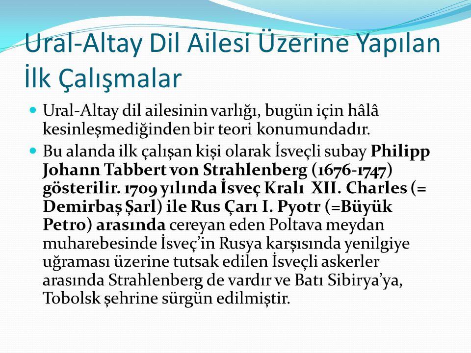 Ural-Altay Dil Ailesi Üzerine Yapılan İlk Çalışmalar Ural-Altay dil ailesinin varlığı, bugün için hâlâ kesinleşmediğinden bir teori konumundadır. Bu a