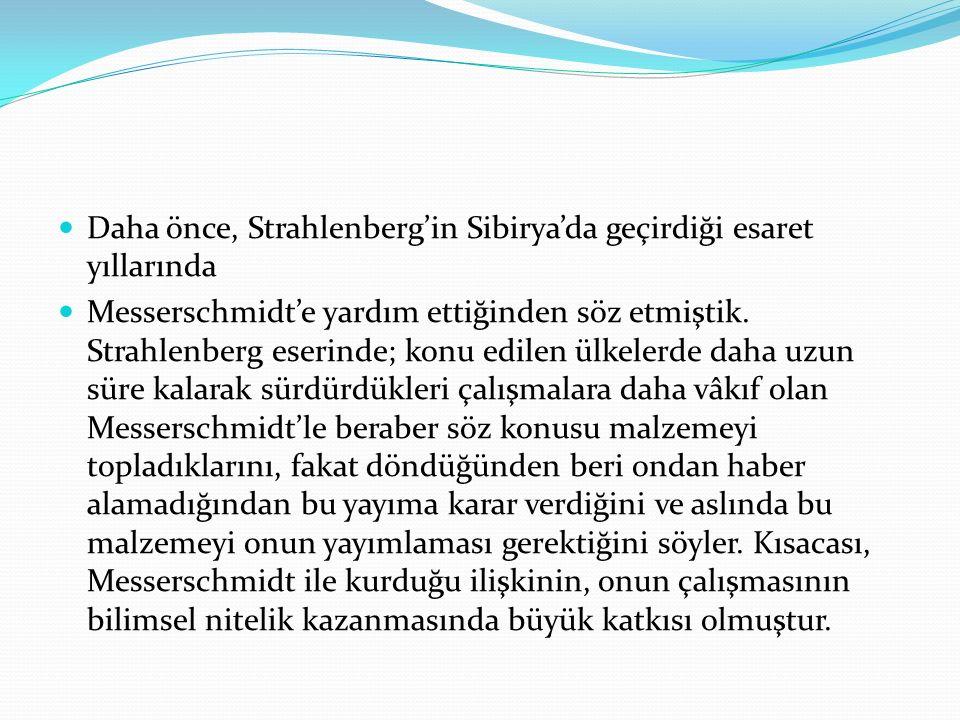 Daha önce, Strahlenberg'in Sibirya'da geçirdiği esaret yıllarında Messerschmidt'e yardım ettiğinden söz etmiştik. Strahlenberg eserinde; konu edilen ü