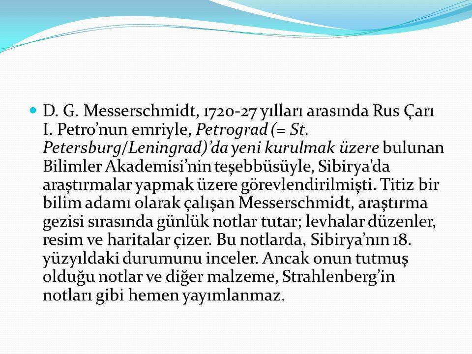 D. G. Messerschmidt, 1720-27 yılları arasında Rus Çarı I. Petro'nun emriyle, Petrograd (= St. Petersburg/Leningrad)'da yeni kurulmak üzere bulunan Bil