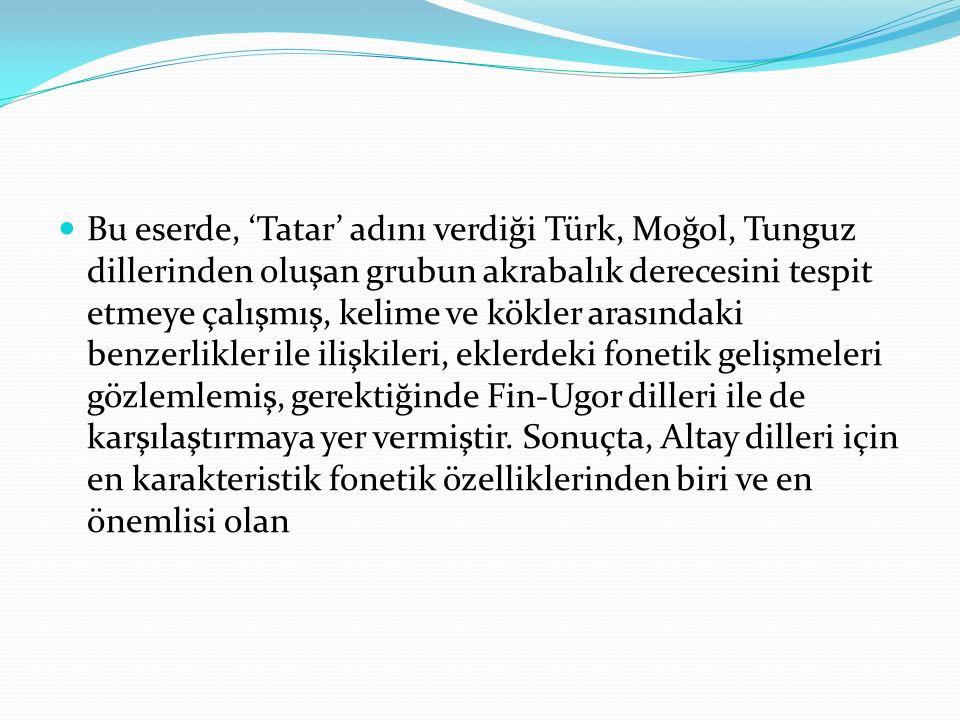 Bu eserde, 'Tatar' adını verdiği Türk, Moğol, Tunguz dillerinden oluşan grubun akrabalık derecesini tespit etmeye çalışmış, kelime ve kökler arasındak
