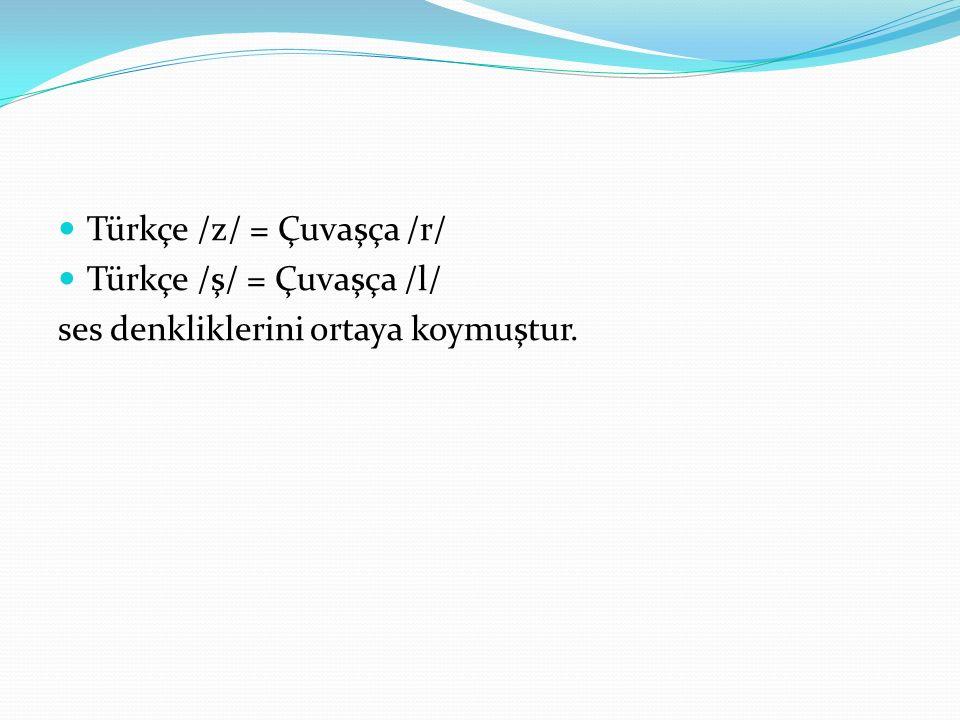 Türkçe /z/ = Çuvaşça /r/ Türkçe /ş/ = Çuvaşça /l/ ses denkliklerini ortaya koymuştur.