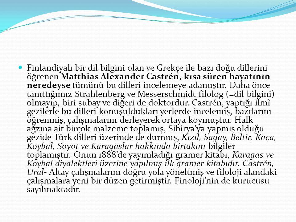 Finlandiyalı bir dil bilgini olan ve Grekçe ile bazı doğu dillerini öğrenen Matthias Alexander Castrén, kısa süren hayatının neredeyse tümünü bu dille