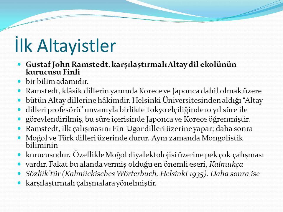 İlk Altayistler Gustaf John Ramstedt, karşılaştırmalı Altay dil ekolünün kurucusu Finli bir bilim adamıdır. Ramstedt, klâsik dillerin yanında Korece v