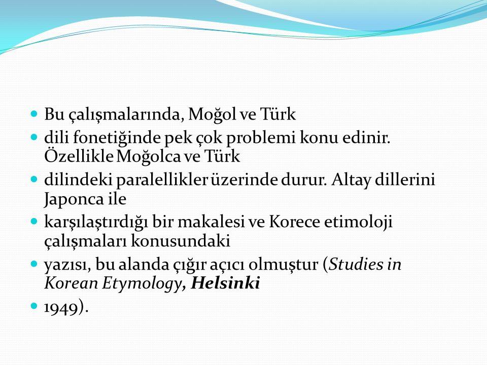 Bu çalışmalarında, Moğol ve Türk dili fonetiğinde pek çok problemi konu edinir. Özellikle Moğolca ve Türk dilindeki paralellikler üzerinde durur. Alta