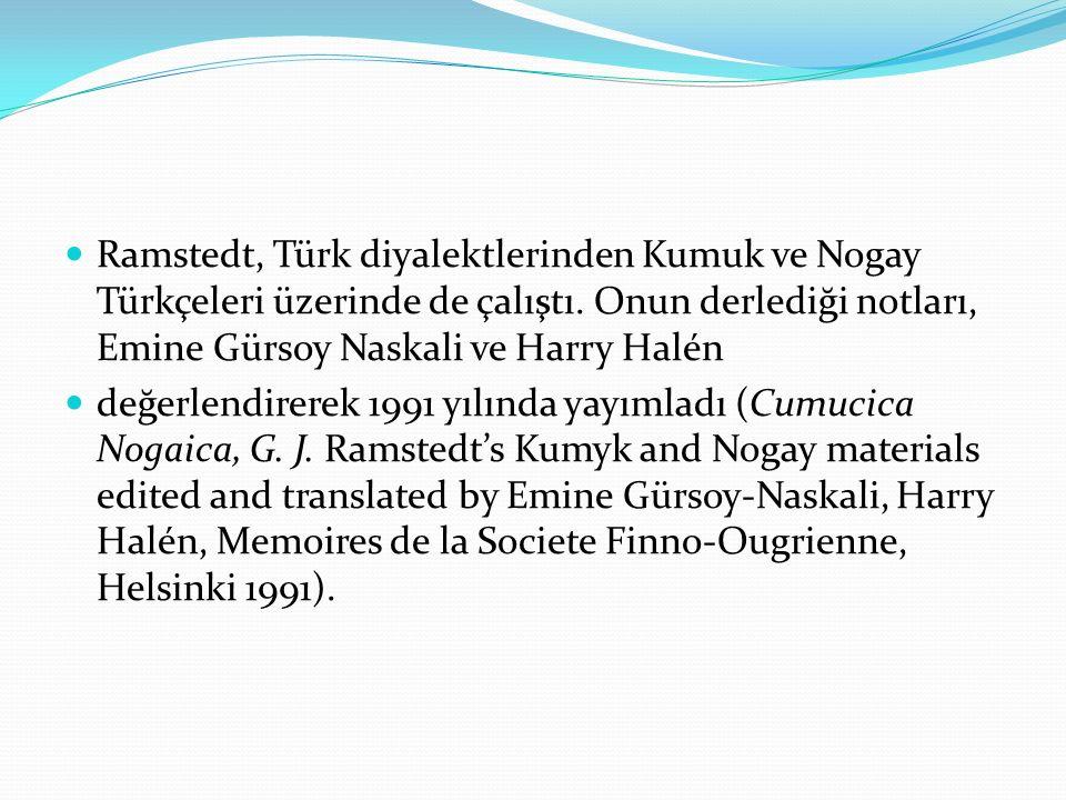 Ramstedt, Türk diyalektlerinden Kumuk ve Nogay Türkçeleri üzerinde de çalıştı. Onun derlediği notları, Emine Gürsoy Naskali ve Harry Halén değerlendir