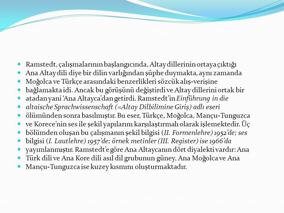 Ramstedt, çalışmalarının başlangıcında, Altay dillerinin ortaya çıktığı Ana Altay dili diye bir dilin varlığından şüphe duymakta, aynı zamanda Moğolca