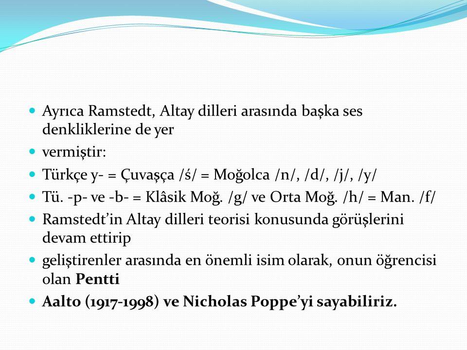Ayrıca Ramstedt, Altay dilleri arasında başka ses denkliklerine de yer vermiştir: Türkçe y- = Çuvaşça /ś/ = Moğolca /n/, /d/, /j/, /y/ Tü. -p- ve -b-