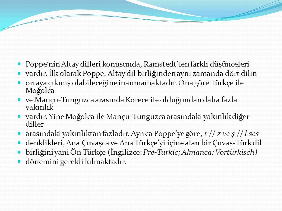 Poppe'nin Altay dilleri konusunda, Ramstedt'ten farklı düşünceleri vardır. İlk olarak Poppe, Altay dil birliğinden aynı zamanda dört dilin ortaya çıkm