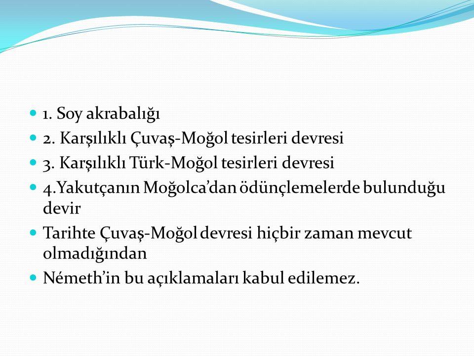 1. Soy akrabalığı 2. Karşılıklı Çuvaş-Moğol tesirleri devresi 3. Karşılıklı Türk-Moğol tesirleri devresi 4.Yakutçanın Moğolca'dan ödünçlemelerde bulun