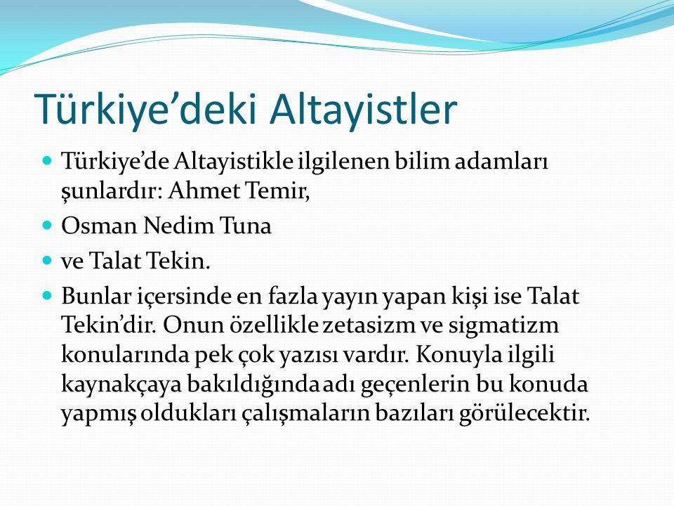 Türkiye'deki Altayistler Türkiye'de Altayistikle ilgilenen bilim adamları şunlardır: Ahmet Temir, Osman Nedim Tuna ve Talat Tekin. Bunlar içersinde en