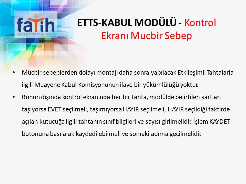 ETTS-KABUL MODÜLÜ - Kontrol Ekranı Mucbir Sebep Mücbir sebeplerden dolayı montajı daha sonra yapılacak Etkileşimli Tahtalarla ilgili Muayene Kabul Komisyonunun ilave bir yükümlülüğü yoktur.