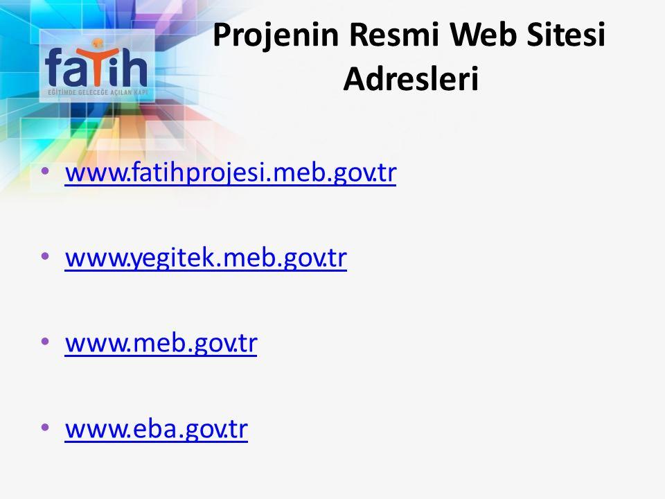 Projenin Resmi Web Sitesi Adresleri www.fatihprojesi.meb.gov.tr www.fatihprojesi.meb.gov.tr www.yegitek.meb.gov.tr www.yegitek.meb.gov.tr www.meb.gov.tr www.meb.gov.tr www.eba.gov.tr www.eba.gov.tr