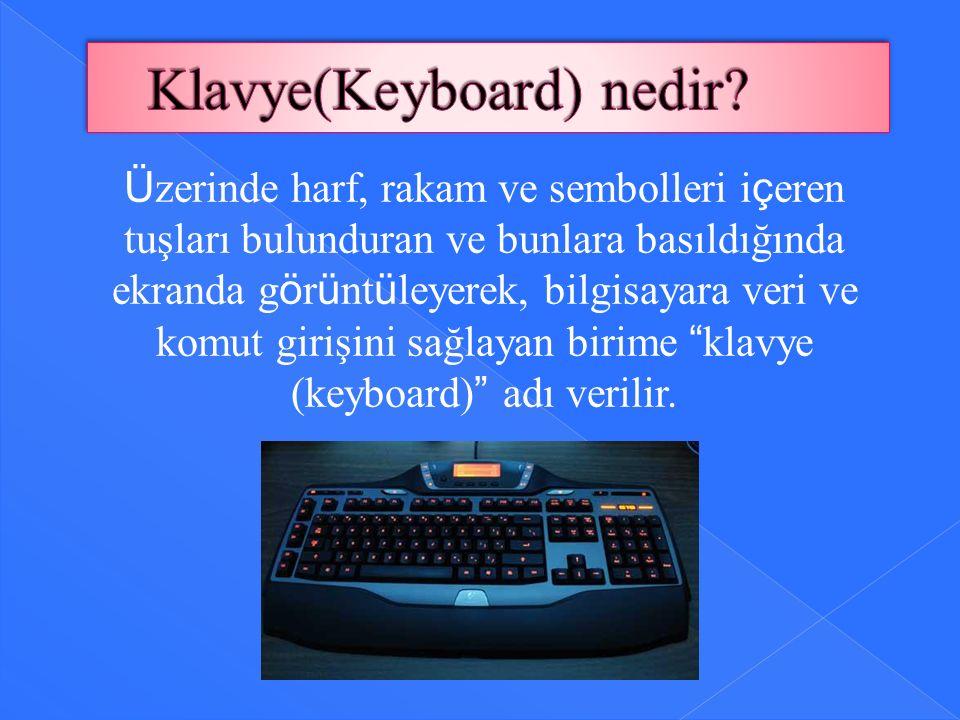 Ü zerinde harf, rakam ve sembolleri i ç eren tuşları bulunduran ve bunlara basıldığında ekranda g ö r ü nt ü leyerek, bilgisayara veri ve komut girişi