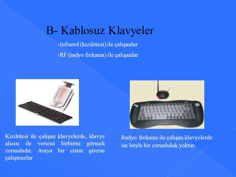 B- Kablosuz Klavyeler -Infrared (kızılötesi) ile çalışanlar -RF (radyo frekansı) ile çalışanlar Kızılötesi ile çalışan klavyelerde, klavye alıcısı ile