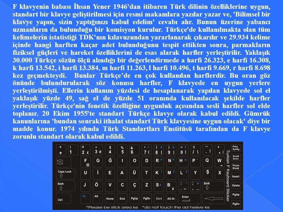 F klavyenin babası İhsan Yener 1946'dan itibaren Türk dilinin özelliklerine uygun, standart bir klavye geliştirilmesi için resmi makamlara yazılar yaz