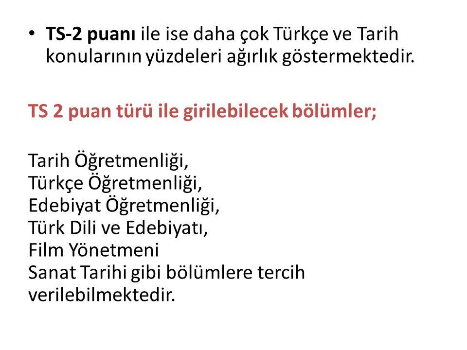TS-2 puanı ile ise daha çok Türkçe ve Tarih konularının yüzdeleri ağırlık göstermektedir. TS 2 puan türü ile girilebilecek bölümler; Tarih Öğretmenliğ
