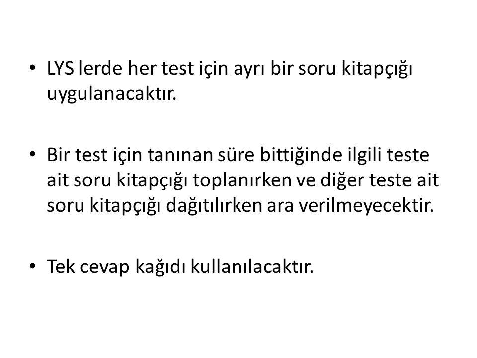 LYS lerde her test için ayrı bir soru kitapçığı uygulanacaktır. Bir test için tanınan süre bittiğinde ilgili teste ait soru kitapçığı toplanırken ve d
