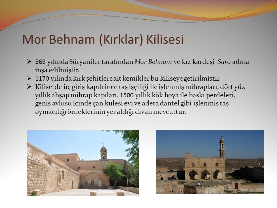 Mor Behnam (Kırklar) Kilisesi  569 yılında Süryaniler tarafından Mor Behnam ve kız kardeşi Saro adına inşa edilmiştir.