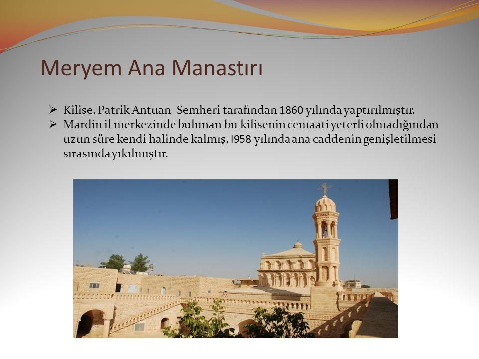 Meryem Ana Manastırı  Kilise, Patrik Antuan Semheri tarafından 1860 yılında yaptırılmıştır.