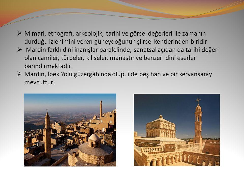  Mimari, etnografı, arkeolojik, tarihi ve görsel değerleri ile zamanın durduğu izlenimini veren güneydoğunun şiirsel kentlerinden biridir.