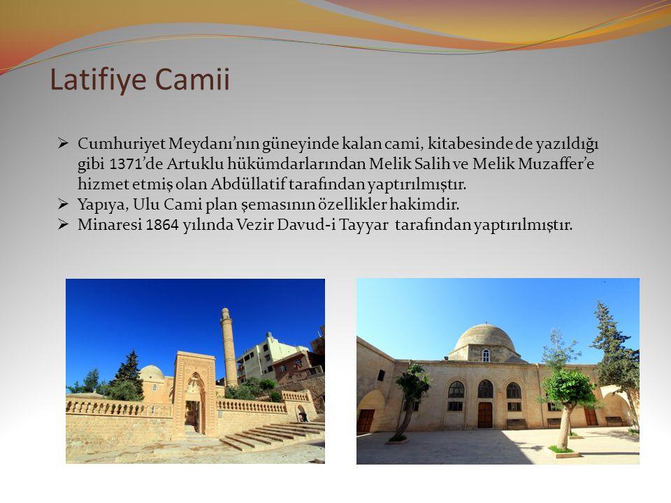 Latifiye Camii  Cumhuriyet Meydanı'nın güneyinde kalan cami, kitabesinde de yazıldığı gibi 1371'de Artuklu hükümdarlarından Melik Salih ve Melik Muzaffer'e hizmet etmiş olan Abdüllatif tarafından yaptırılmıştır.
