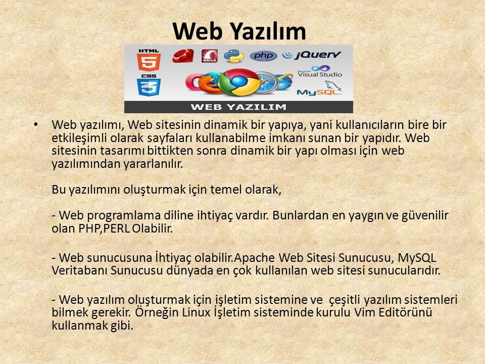 Web Yazılım Web yazılımı, Web sitesinin dinamik bir yapıya, yani kullanıcıların bire bir etkileşimli olarak sayfaları kullanabilme imkanı sunan bir yapıdır.