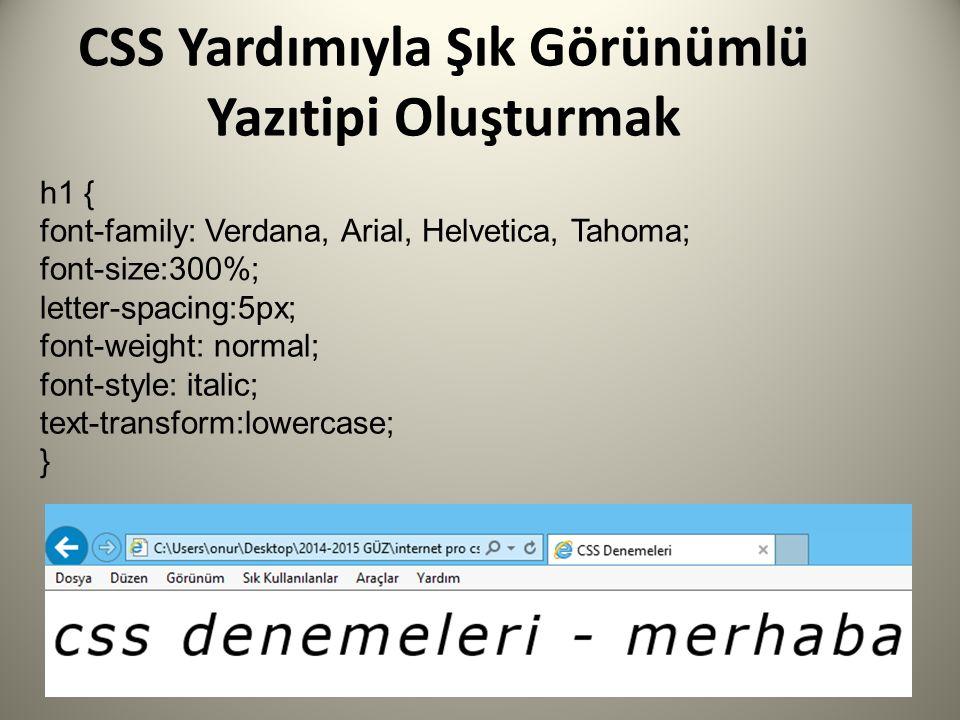 CSS Yardımıyla Şık Görünümlü Yazıtipi Oluşturmak h1 { font-family: Verdana, Arial, Helvetica, Tahoma; font-size:300%; letter-spacing:5px; font-weight: normal; font-style: italic; text-transform:lowercase; }