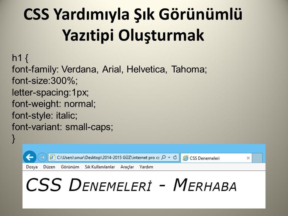 CSS Yardımıyla Şık Görünümlü Yazıtipi Oluşturmak h1 { font-family: Verdana, Arial, Helvetica, Tahoma; font-size:300%; letter-spacing:1px; font-weight: normal; font-style: italic; font-variant: small-caps; }