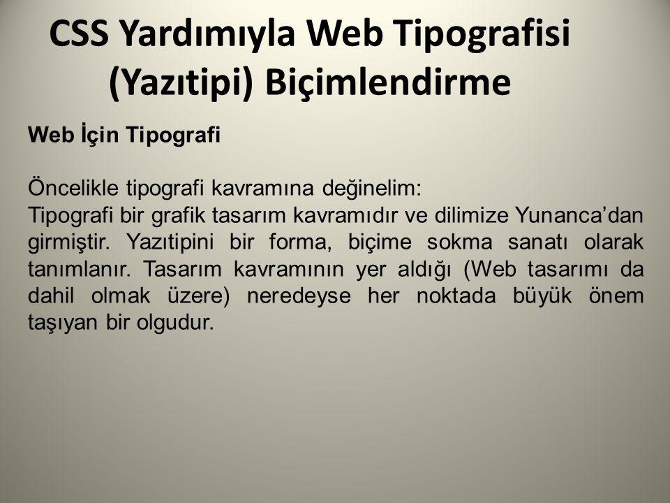CSS Yardımıyla Web Tipografisi (Yazıtipi) Biçimlendirme Web İçin Tipografi Öncelikle tipografi kavramına değinelim: Tipografi bir grafik tasarım kavramıdır ve dilimize Yunanca'dan girmiştir.