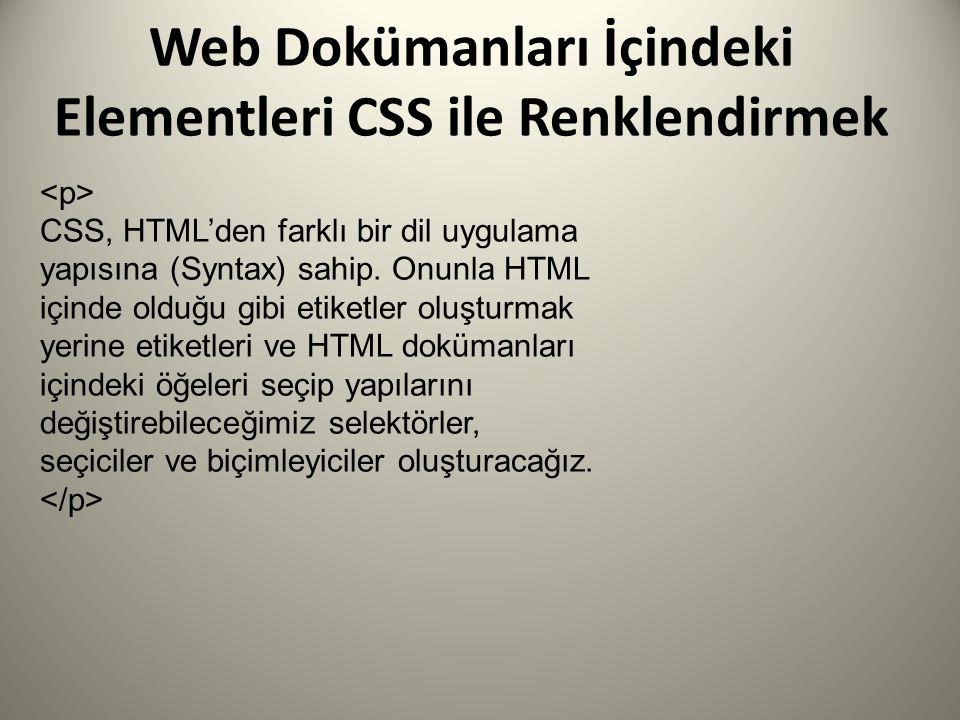 Web Dokümanları İçindeki Elementleri CSS ile Renklendirmek CSS, HTML'den farklı bir dil uygulama yapısına (Syntax) sahip.