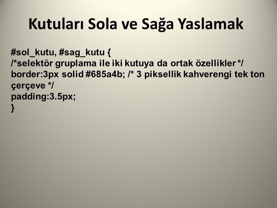 #sol_kutu, #sag_kutu { /*selektör gruplama ile iki kutuya da ortak özellikler */ border:3px solid #685a4b; /* 3 piksellik kahverengi tek ton çerçeve */ padding:3.5px; }