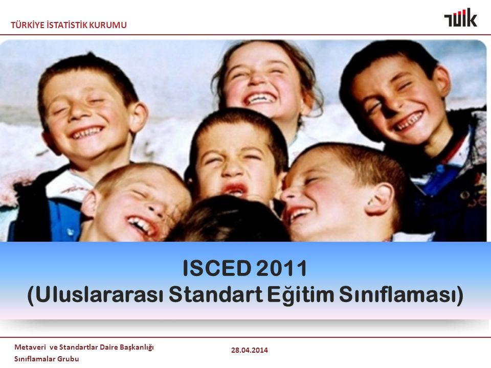 TÜRKİYE İSTATİSTİK KURUMU Metaveri ve Standartlar Daire Başkanlığı Sınıflamalar Grubu 28.04.2014 ISCED 2011 (Uluslararası Standart E ğ itim Sınıflaması)