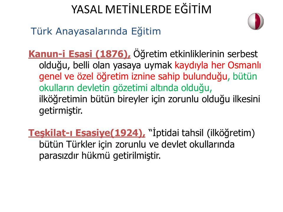 Türk Anayasalarında Eğitim Kanun-i Esasi (1876), Öğretim etkinliklerinin serbest olduğu, belli olan yasaya uymak kaydıyla her Osmanlı genel ve özel öğ