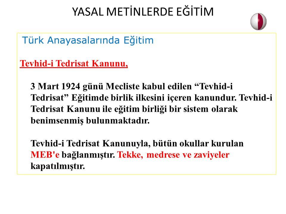 """Türk Anayasalarında Eğitim Tevhid-i Tedrisat Kanunu, 3 Mart 1924 günü Mecliste kabul edilen """"Tevhid-i Tedrisat"""" Eğitimde birlik ilkesini içeren kanund"""