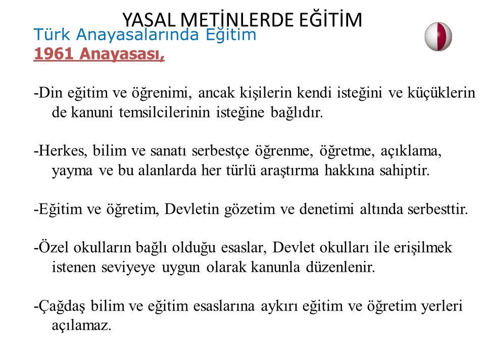 Türk Anayasalarında Eğitim 1961 Anayasası, -Din eğitim ve öğrenimi, ancak kişilerin kendi isteğini ve küçüklerin de kanuni temsilcilerinin isteğine ba