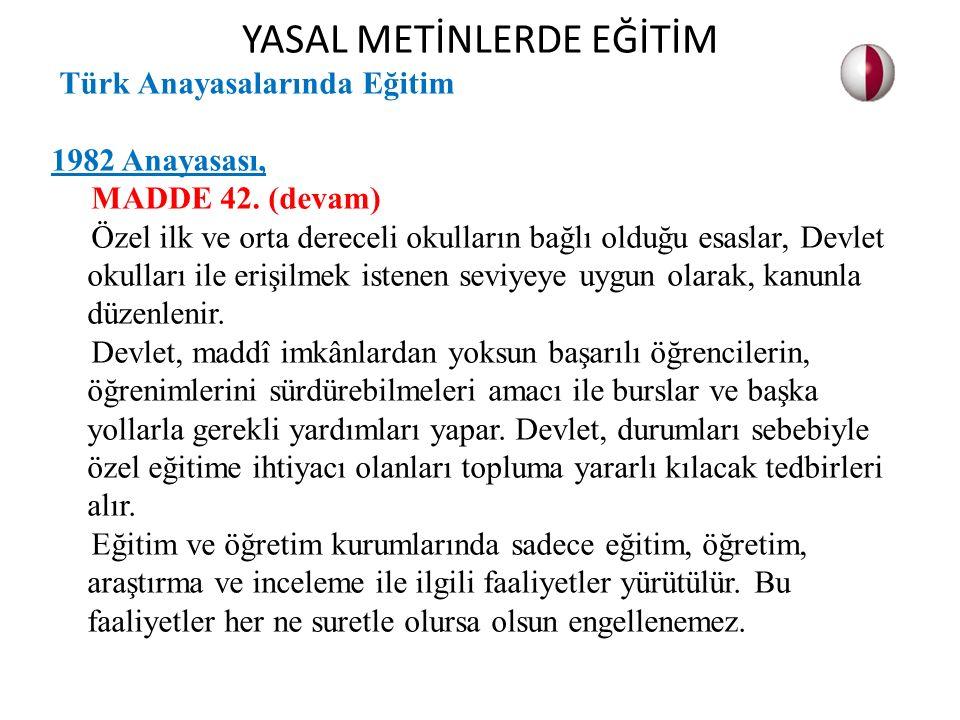 Türk Anayasalarında Eğitim 1982 Anayasası, MADDE 42. (devam) Özel ilk ve orta dereceli okulların bağlı olduğu esaslar, Devlet okulları ile erişilmek i