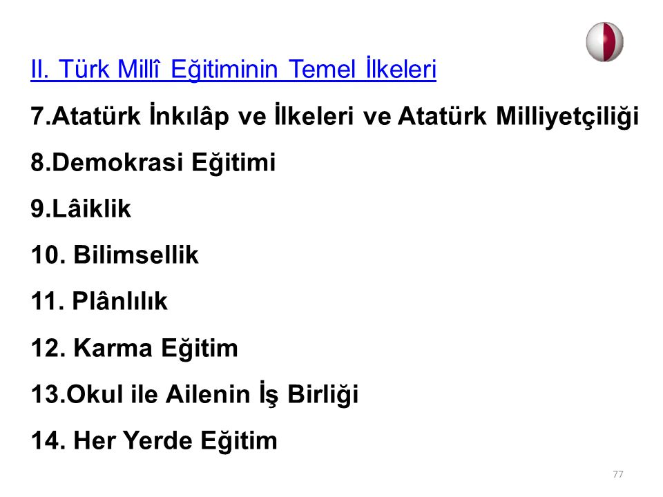 II. Türk Millî Eğitiminin Temel İlkeleri 7.Atatürk İnkılâp ve İlkeleri ve Atatürk Milliyetçiliği 8.Demokrasi Eğitimi 9.Lâiklik 10. Bilimsellik 11. Plâ