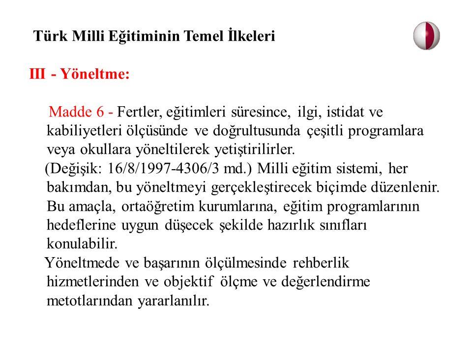 Türk Milli Eğitiminin Temel İlkeleri III - Yöneltme: Madde 6 - Fertler, eğitimleri süresince, ilgi, istidat ve kabiliyetleri ölçüsünde ve doğrultusund