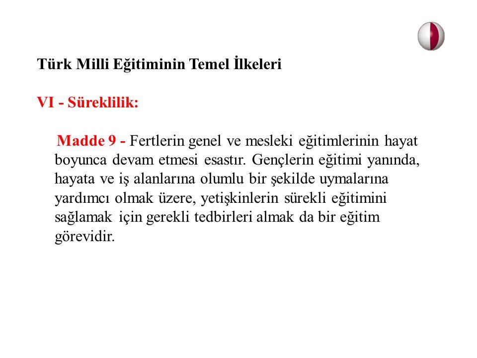 Türk Milli Eğitiminin Temel İlkeleri VI - Süreklilik: Madde 9 - Fertlerin genel ve mesleki eğitimlerinin hayat boyunca devam etmesi esastır. Gençlerin