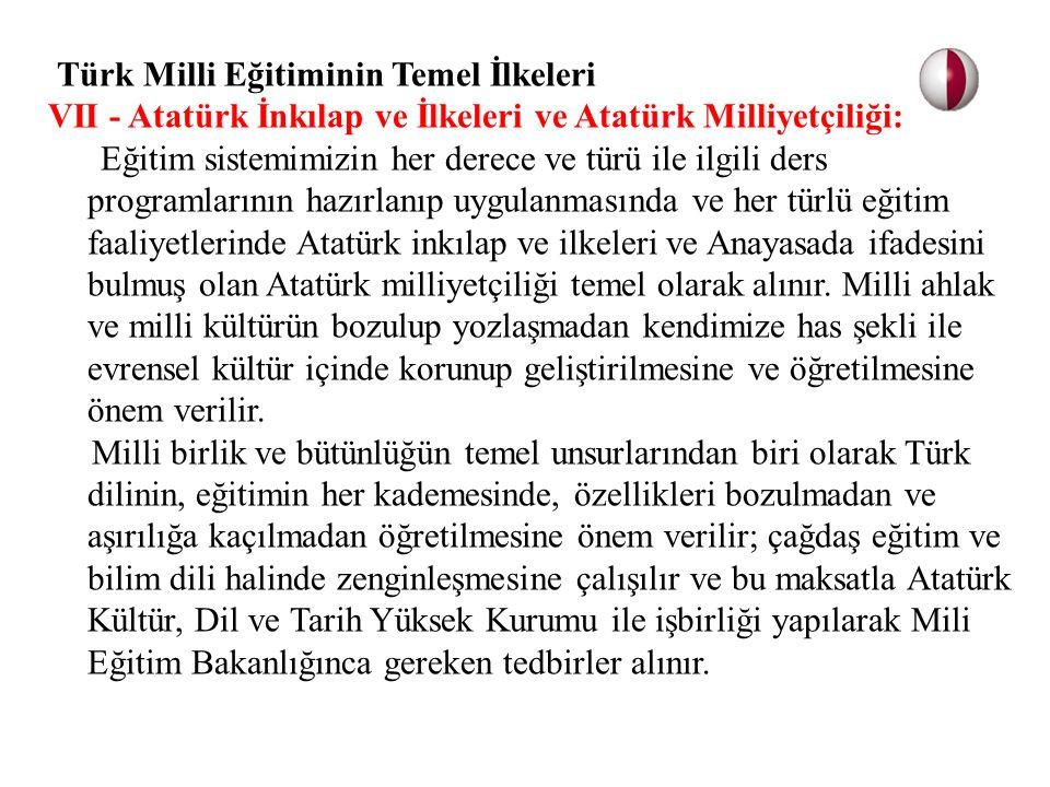 Türk Milli Eğitiminin Temel İlkeleri VII - Atatürk İnkılap ve İlkeleri ve Atatürk Milliyetçiliği: Eğitim sistemimizin her derece ve türü ile ilgili de