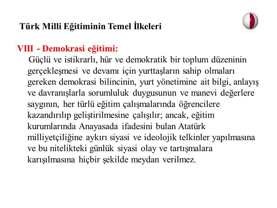 Türk Milli Eğitiminin Temel İlkeleri VIII - Demokrasi eğitimi: Güçlü ve istikrarlı, hür ve demokratik bir toplum düzeninin gerçekleşmesi ve devamı içi