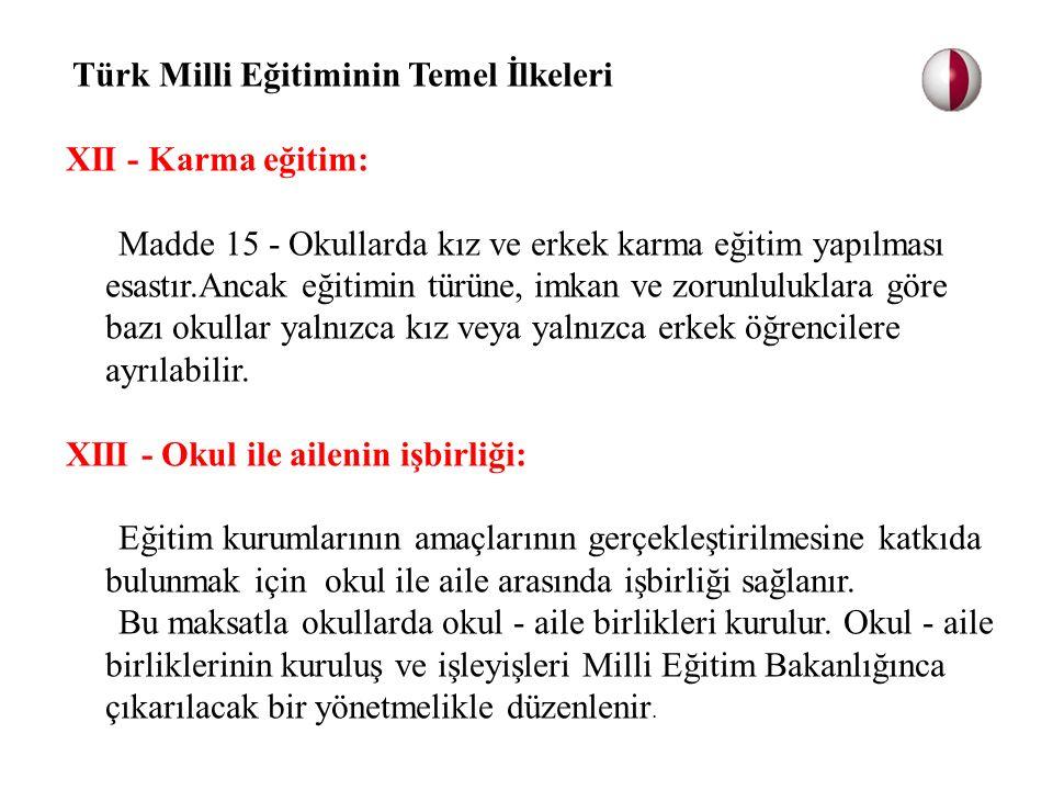 Türk Milli Eğitiminin Temel İlkeleri XII - Karma eğitim: Madde 15 - Okullarda kız ve erkek karma eğitim yapılması esastır.Ancak eğitimin türüne, imkan