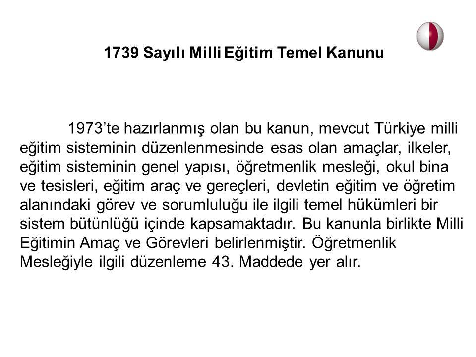 1739 Sayılı Milli Eğitim Temel Kanunu 1973'te hazırlanmış olan bu kanun, mevcut Türkiye milli eğitim sisteminin düzenlenmesinde esas olan amaçlar, ilk