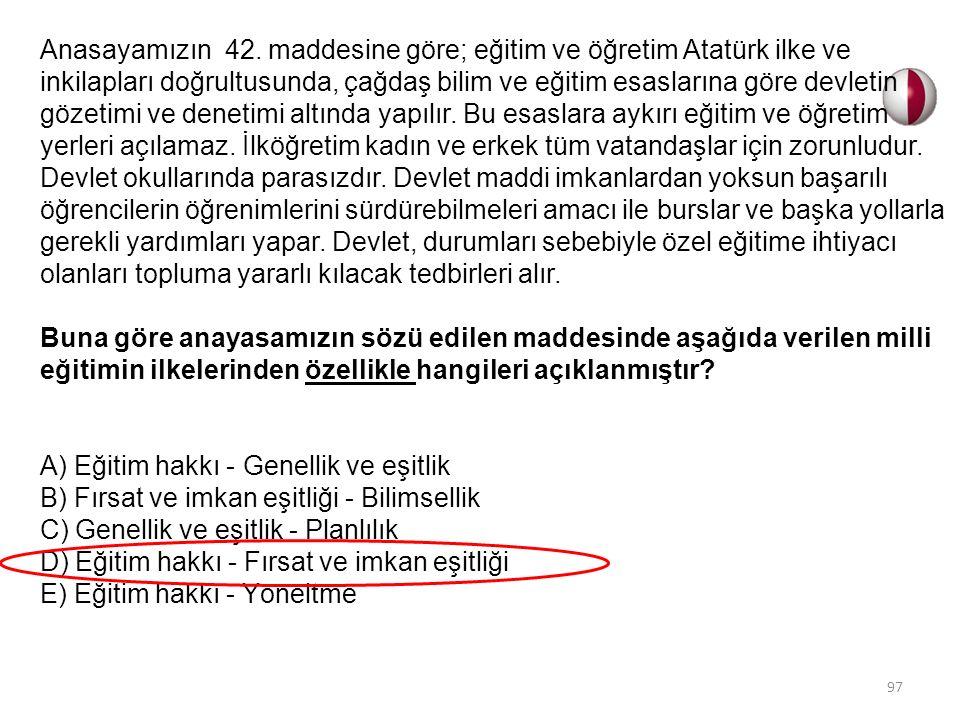 Anasayamızın 42. maddesine göre; eğitim ve öğretim Atatürk ilke ve inkilapları doğrultusunda, çağdaş bilim ve eğitim esaslarına göre devletin gözetimi