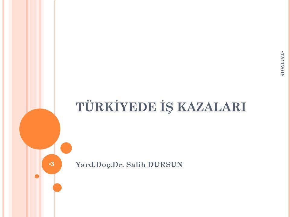 TÜRKİYEDE İŞ KAZALARI Yard.Doç.Dr. Salih DURSUN 12/11/2015 3