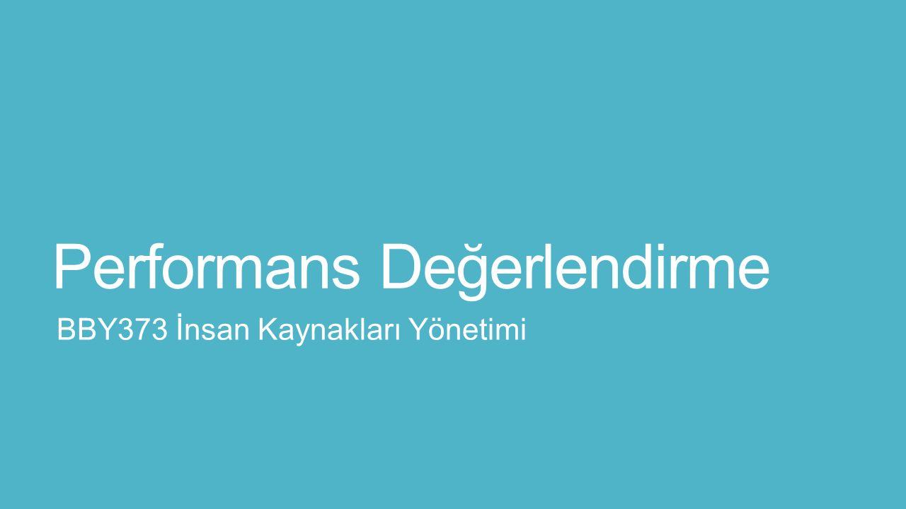 Performans Değerlendirme 12/11/2015 BBY373 İNSAN KAYNAKLARı YÖNETIMI 2