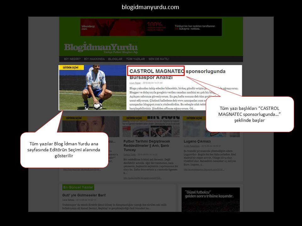 blogidmanyurdu.com Tüm yazı başlıkları CASTROL MAGNATEC sponsorlugunda… şeklinde başlar Tüm yazılar Blog İdman Yurdu ana sayfasında Editörün Seçimi alanında gösterilir