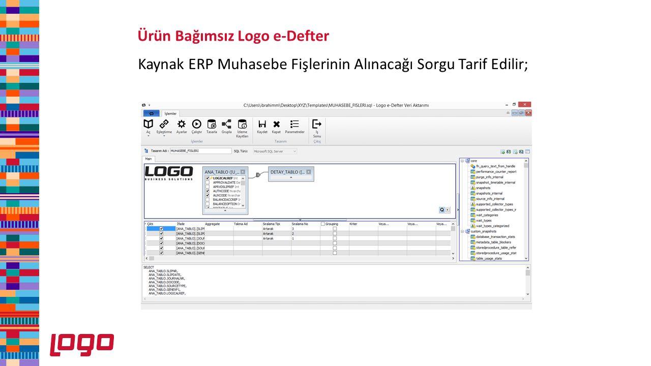 Ürün Bağımsız Logo e-Defter Kaynak ERP Muhasebe Fişlerinin Alınacağı Sorgu Tarif Edilir;