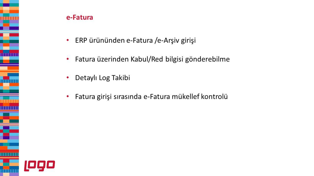 e-Fatura ERP ürününden e-Fatura /e-Arşiv girişi Fatura üzerinden Kabul/Red bilgisi gönderebilme Detaylı Log Takibi Fatura girişi sırasında e-Fatura mü